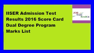 IISER Admission Test Results 2016 Score Card Dual Degree Program Marks List