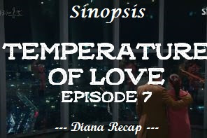Sinopsis Temperature of Love Episode 7