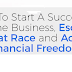 How To Start A Successful Online Business, Escape The Rat Race and Achieve Financial Freedom