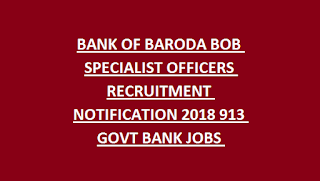 BANK OF BARODA BOB SPECIALIST OFFICERS RECRUITMENT NOTIFICATION 2018 913 GOVT BANK JOBS ONLINE