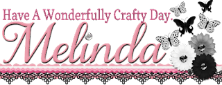 Have a wonderfully crafty day Melinda