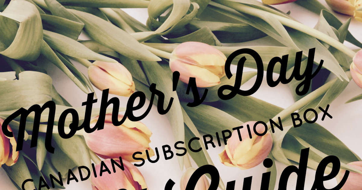 Mother's Day Canadian Subscription Box Gift Guide