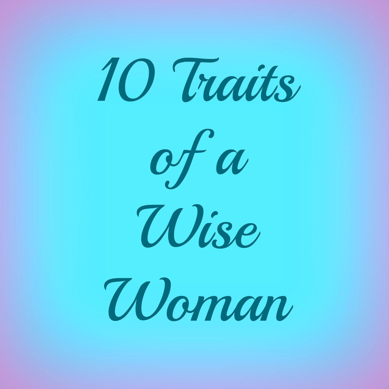 10 traits of a wise woman girls to grow