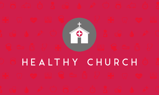 A HEALTHY CHURCH IS THIS…. CONTINUED…. CONTINUED