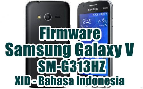 Firmware Samsung Galaxy V SM-G313HZ Latest Update [XID]