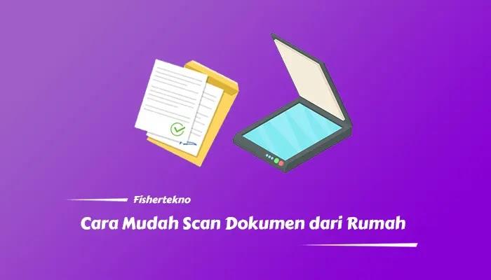 Cara Mudah Scan atau Memindai Dokumen dari Rumah (Tanpa Watermark)