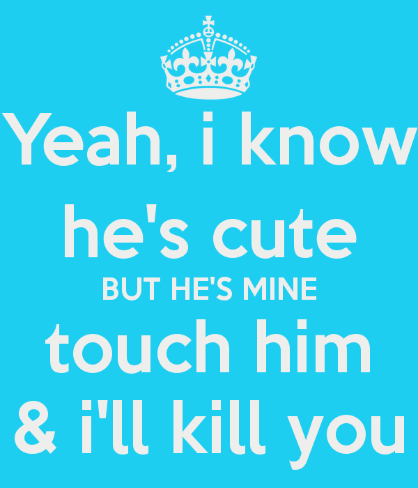 Romantic love quotes for you: Yeah, I know he\'s cute. But ...
