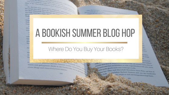 A Bookish Summer Blog Hop: Where Do You Buy Your Books?
