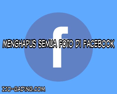 Cara Menghapus Semua Foto Di Akun Facebook