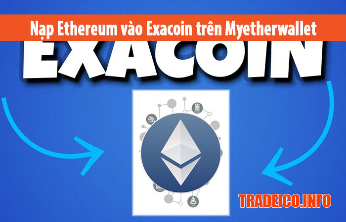Hướng dẫn nạp Ethereum ( ETH ) vào ví Exacoin trên Myetherwallet