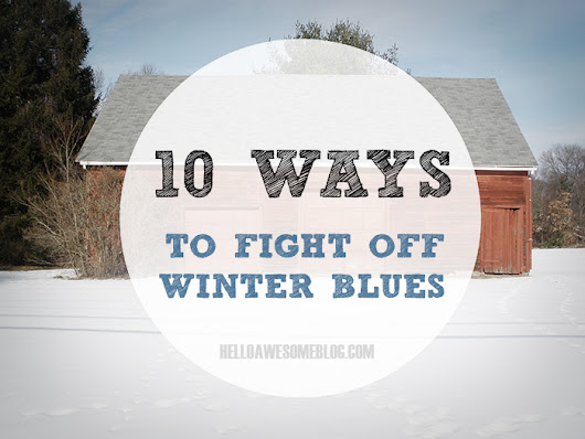 Hello Awesome: 10 Ways to Fight off Winter Blues