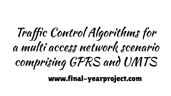 Traffic Control Algorithms for a Multi access Network scenario comprising GPRS and UMTS