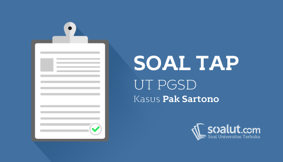 Soal TAP UT PGSD Kasus Pak Sartono