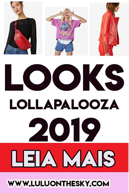 Lollapalooza 2019: looks com estilo para você arrasar