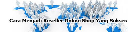 Cara Menjadi Reseller Toko Online Yang Sukses