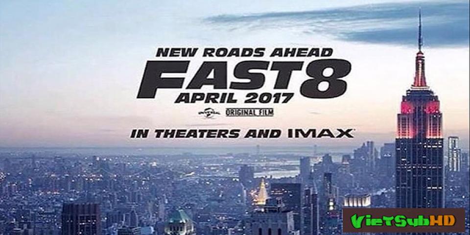 Quá Nhanh Quá Nguy Hiểm 8 - Fast & Furious 8