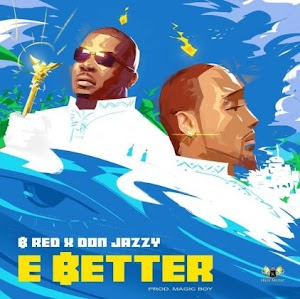 Download Audio | B-Red ft Don Jazz - E Better