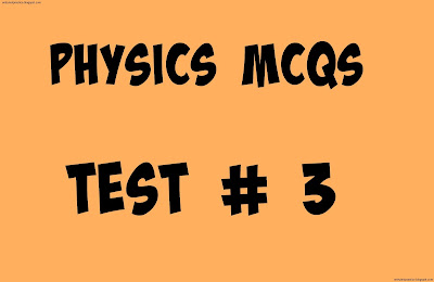 Physics Mcqs test No 3