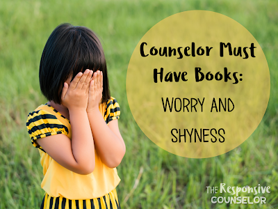 Counselor Must Have Books - Worry and Shyness - The Responsive Counselor