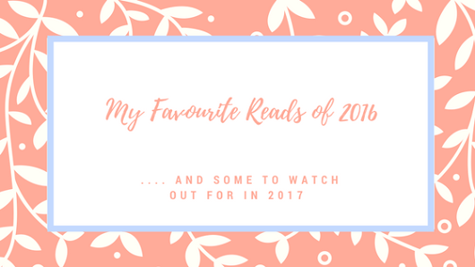 My Favourite Reads of 2016 .... and some to look out for in 2017