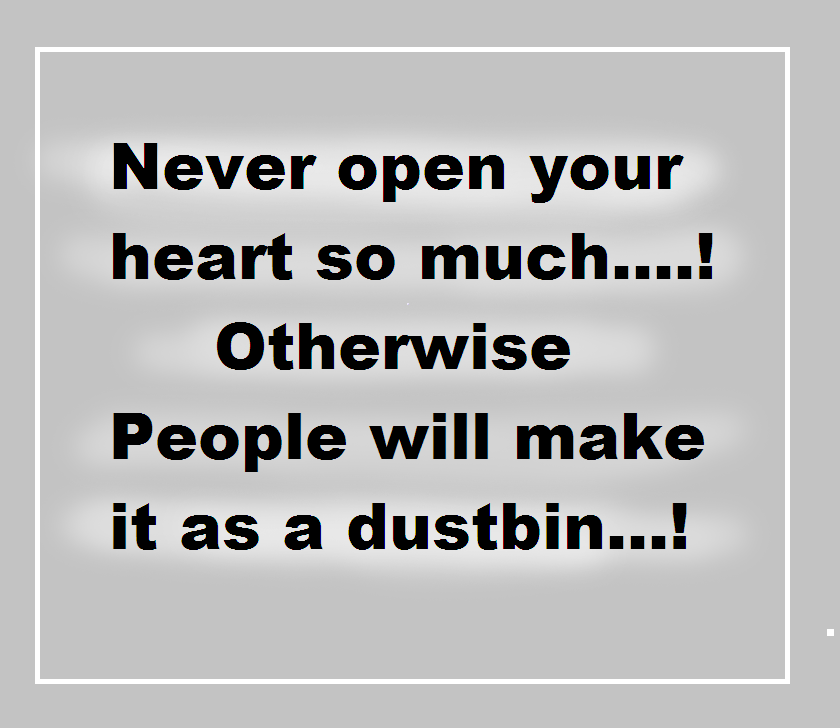Never Open Your Heart So Much Quotes And Sayings