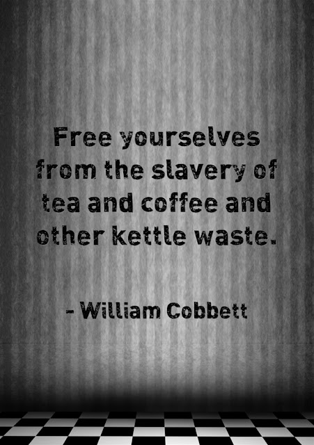 William Cobbett Quote about tea and coffee addiction