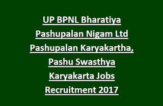 UP BPNL Bharatiya Pashupalan Nigam Ltd Pashupalan Karyakartha, Pashu Swasthya Karyakarta Jobs Recruitment 2017