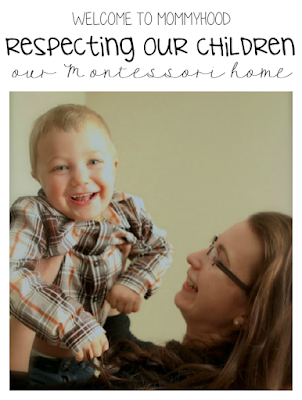 Respecting our children: how we raise our children by Welcome to Mommyhood #montessori, #parenting, #montessoriparenting