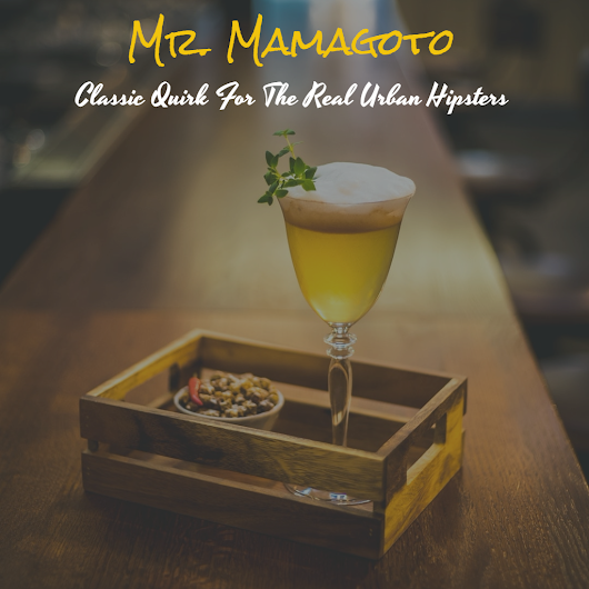 Mr. Mamagoto - Classic Quirk For The Real Urban Hipsters
