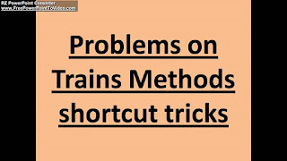 PROBLEMS ON TRAINS METHODS AND SHORTCUT TRICKS