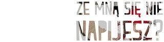 http://kackiller.blogspot.com/2015/10/ze-mna-sie-nie-napijesz.html