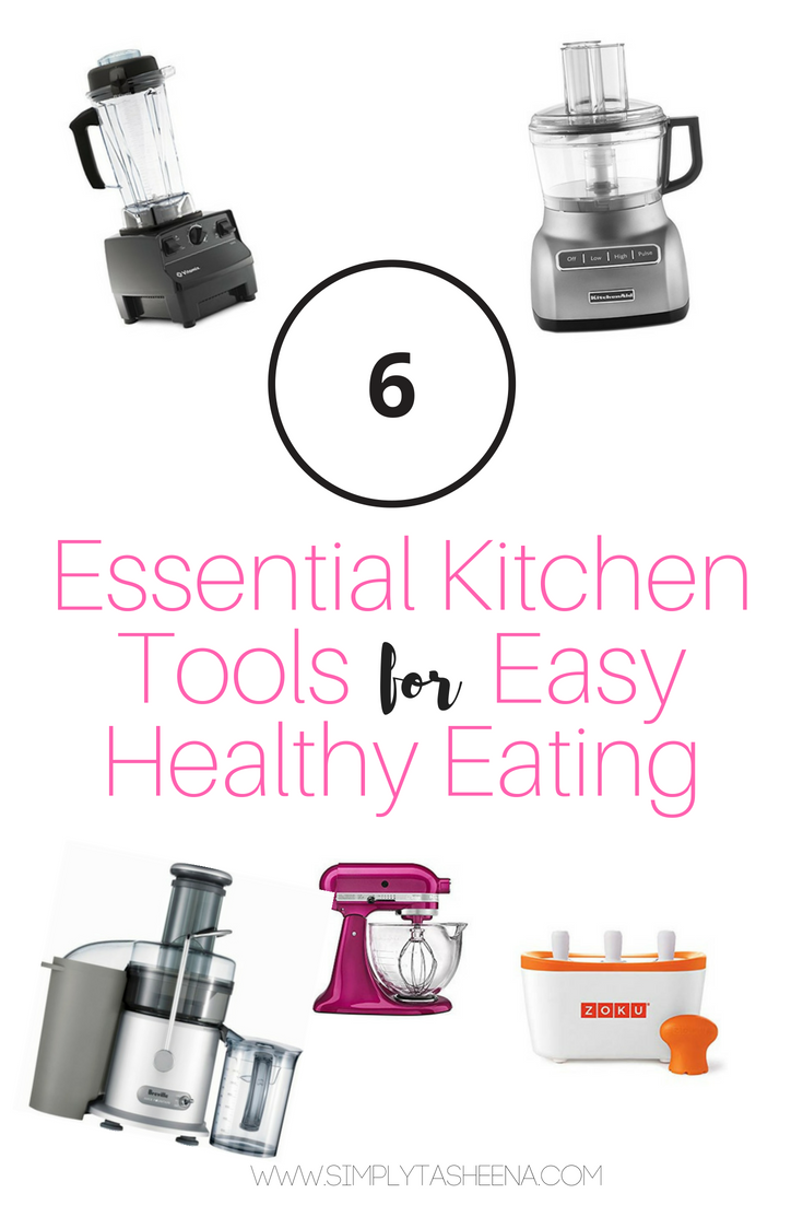6 Essential Kitchen Tools for Easy Healthy Eating - Simply Tasheena