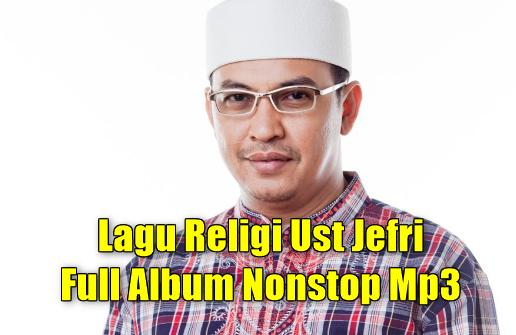 Album Religi Ustadz Jefri Mp3 Full Album Nonstop Terlengkap, Ust Jefri, Lagu Religi, Album Nonstop,