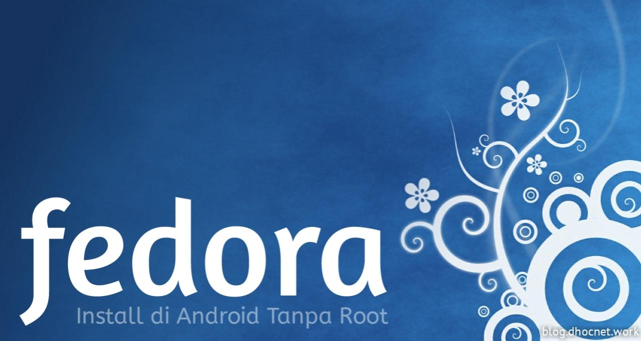 panduan install fedora linux di android tanpa rooting - blog.dhocnet.work