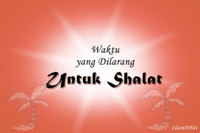 Shalat merupakan salah satu bentuk ibadah umat Islam guna mendekatkan diri kepada Sang Pe Waktu Yang Dilarang Untuk Shalat