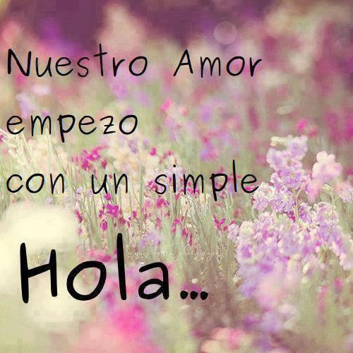 Todo En Frases Nuestro Amor Empezo Con Un Simple Hola