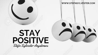 Stay Positive | Stefn Sylvester Anyatonwu