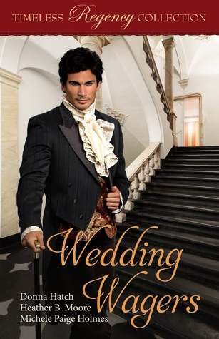 Heidi Reads... Timeless Regency Collection: Wedding Wagers by Donna Hatch, Heather B. Moore, Michele Paige Holmes