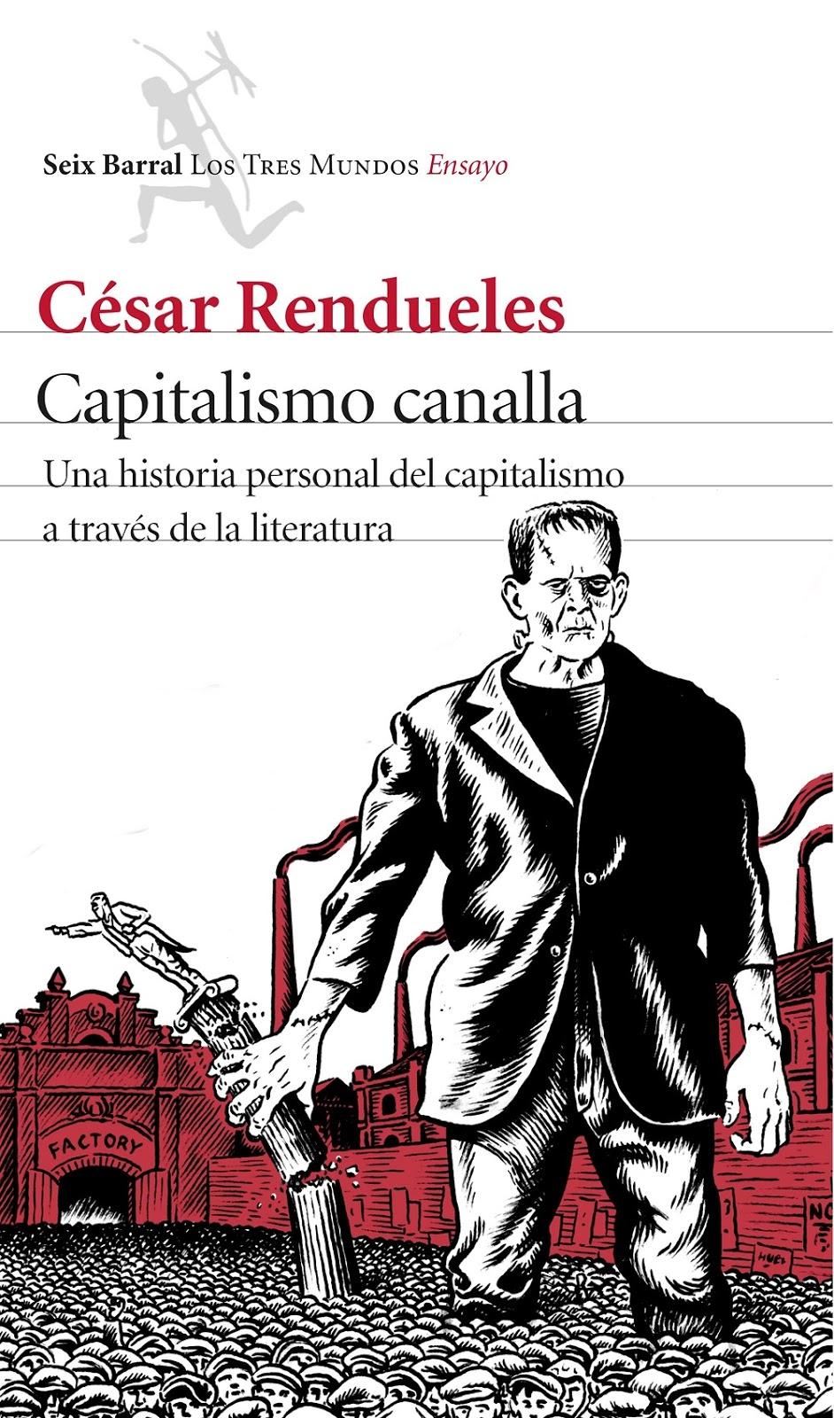 http://laantiguabiblos.blogspot.com.es/2017/01/capitalismo-canalla-cesar-rendueles.html