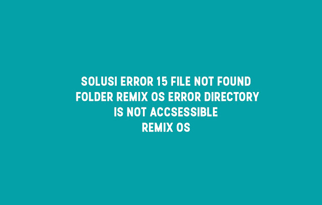 Solusi Error 15 File not found Remix OS