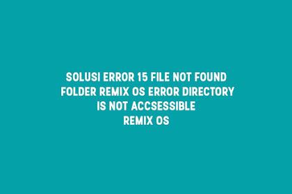 Solusi Error 15 File not found Remix OS