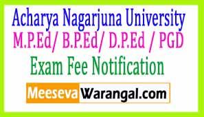 Acharya Nagarjuna University M.P.Ed/ B.P.Ed/ D.P.Ed / PGD Apr-May 2017 Exam Fee Notice