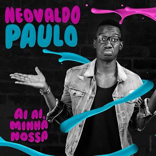 Neovaldo Paulo - Ai ai, Minha Nossa