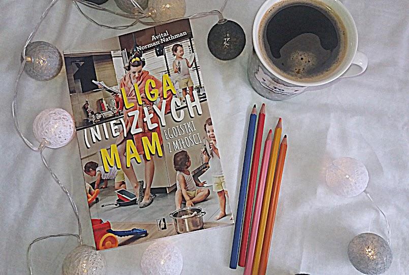"""Mit Idealnej Matki: """"Liga (nie)złych mam. Egoistki z miłości"""" - Avital Norman Nathman"""