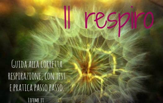 http://www.lifeme.it/2016/12/come-respirare-correttamente-test-guida-passo-passo.html