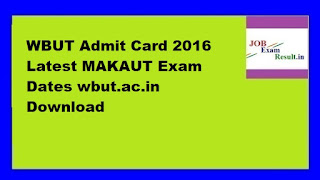 WBUT Admit Card 2016 Latest MAKAUT Exam Dates wbut.ac.in Download