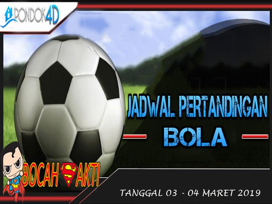 JADWAL PERTANDINGAN BOLA TANGGAL 03 MAR – 04 MAR 2019