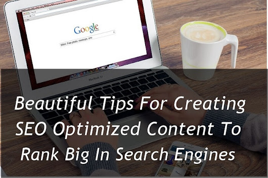 6 Beautiful Tips For Creating SEO Optimized Content To Rank Big In Search Engines | Blogging, SEO, Marketing and lots more