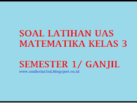 Soal UAS Matematika KTSP Kelas 3 Semester 1/ Ganjil