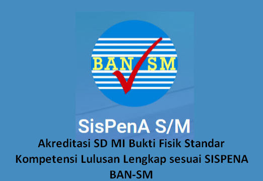 Akreditasi SD MI Bukti Fisik Standar Kompetensi Lulusan Lengkap sesuai SISPENA BAN-SM